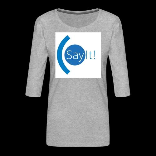 Sayit! - Women's Premium 3/4-Sleeve T-Shirt