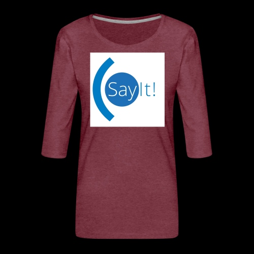 Sayit! - Women's Premium 3/4-Sleeve T-Shirt