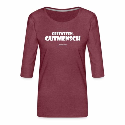 Gutmensch - Frauen Premium 3/4-Arm Shirt