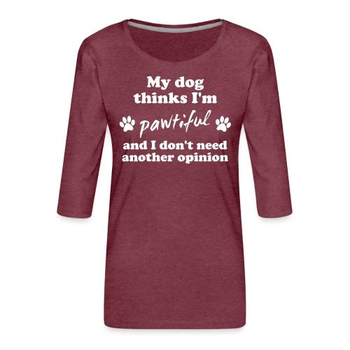 My dog thinks I'm pawtiful - Naisten premium 3/4-hihainen paita