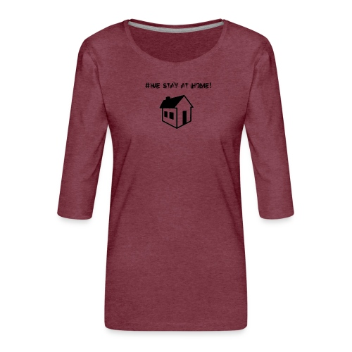 #We stay at home! - Frauen Premium 3/4-Arm Shirt