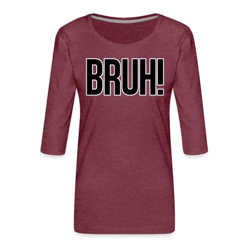 bruh - T-shirt Premium manches 3/4 Femme