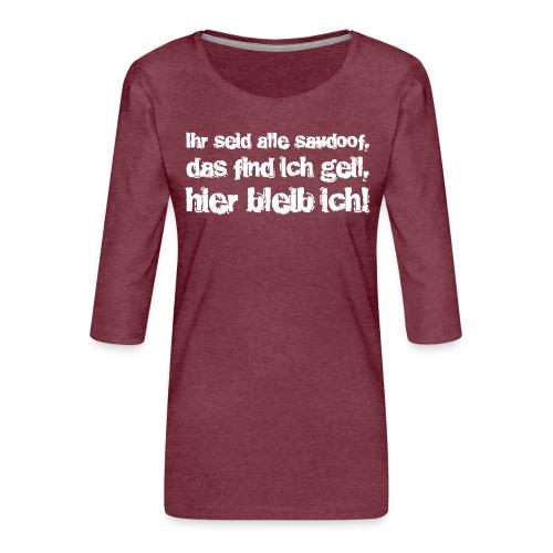 Saudoof ist geil. - Frauen Premium 3/4-Arm Shirt