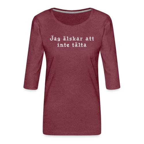 Jag älskar att inte tälta - Premium-T-shirt med 3/4-ärm dam