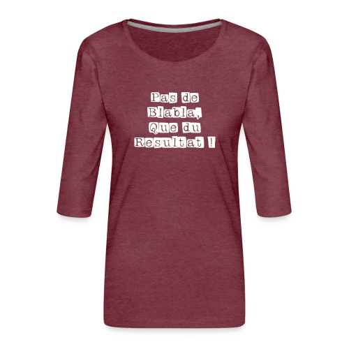 Pas de Blabla que du Resultat blanc - T-shirt Premium manches 3/4 Femme