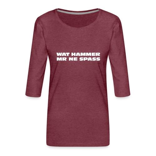 Wat hammer mr ne Spaß - Frauen Premium 3/4-Arm Shirt