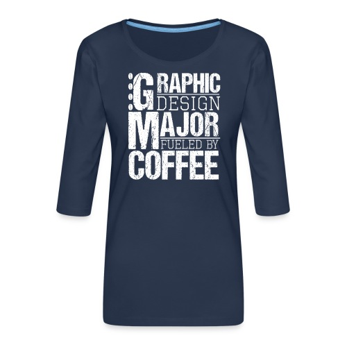 Graphic Design Major Fueled By Coffee - Frauen Premium 3/4-Arm Shirt