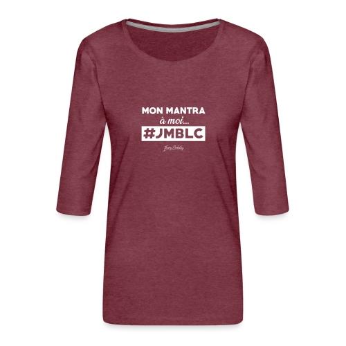 Mon mantra à moi c'est ... - T-shirt Premium manches 3/4 Femme