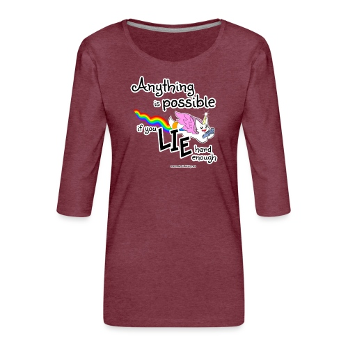 Anything Is Possible if you lie hard enough - Women's Premium 3/4-Sleeve T-Shirt
