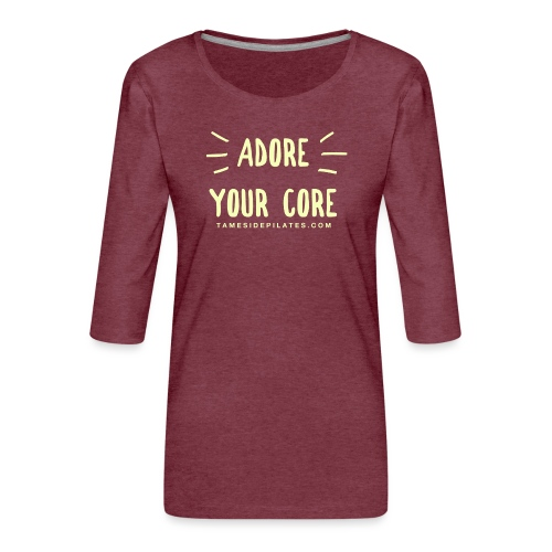 Adore Your Core - Women's Premium 3/4-Sleeve T-Shirt