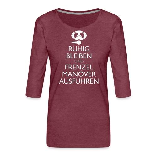 Ruhig bleiben und Frenzel Manöver ausführen - Frauen Premium 3/4-Arm Shirt