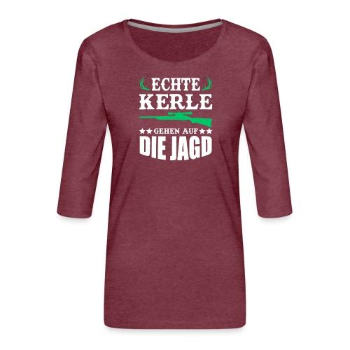 ECHTE KERLE GEHEN AUF DIE JAGD - Frauen Premium 3/4-Arm Shirt