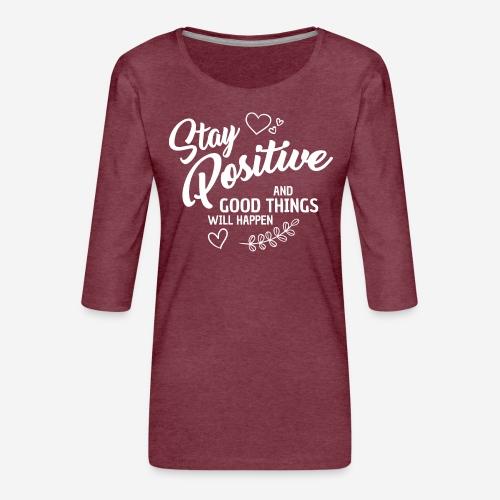 stay positive - Frauen Premium 3/4-Arm Shirt