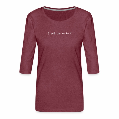 I add the ++ to C - Women's Premium 3/4-Sleeve T-Shirt
