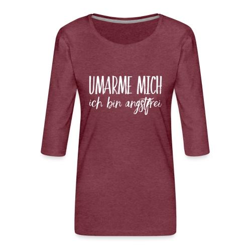 UMARME MICH ich bin angstfrei - Frauen Premium 3/4-Arm Shirt