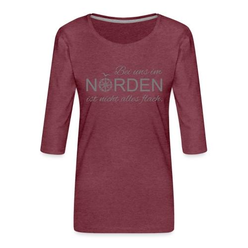 Bei uns im Norden ist nicht alles flach - Frauen Premium 3/4-Arm Shirt