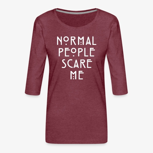 NORMAL PEOPLE SCARE ME - T-shirt Premium manches 3/4 Femme