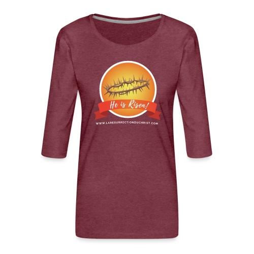He is Risen ! (Il est ressuscité) - T-shirt Premium manches 3/4 Femme