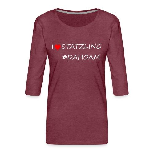 I ❤️ STÄTZLING #DAHOAM - Frauen Premium 3/4-Arm Shirt