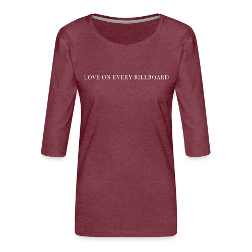 LOVE ON EVERY BILLBOARD - Women's Premium 3/4-Sleeve T-Shirt