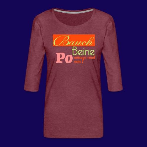 Bauch Beine Po müssen rund sein - Frauen Premium 3/4-Arm Shirt
