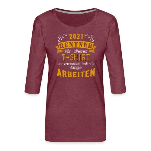 2021 endlich Rente | Rentenbegin - Frauen Premium 3/4-Arm Shirt