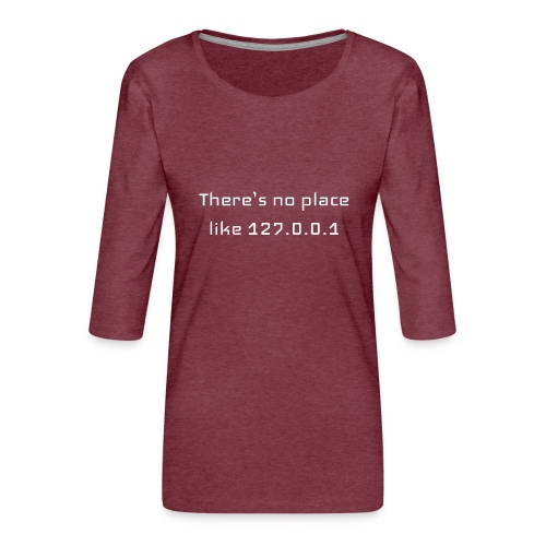 There is no place like127.0.0.1t-shirt - T-shirt Premium manches 3/4 Femme
