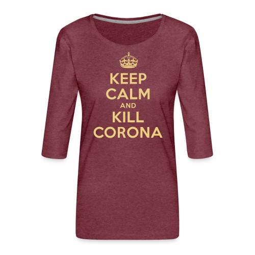 KEEP CALM and KILL CORONA - Frauen Premium 3/4-Arm Shirt