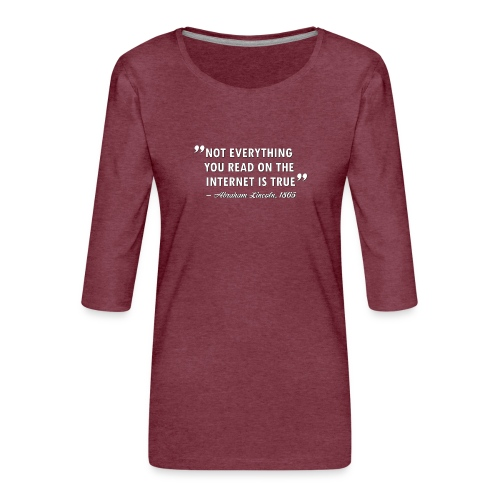 Not everything you read on the Internet is true - Premium-T-shirt med 3/4-ärm dam