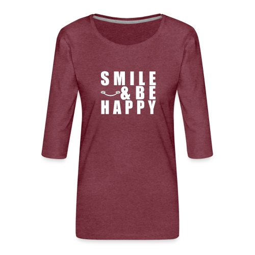 SMILE AND BE HAPPY - Women's Premium 3/4-Sleeve T-Shirt