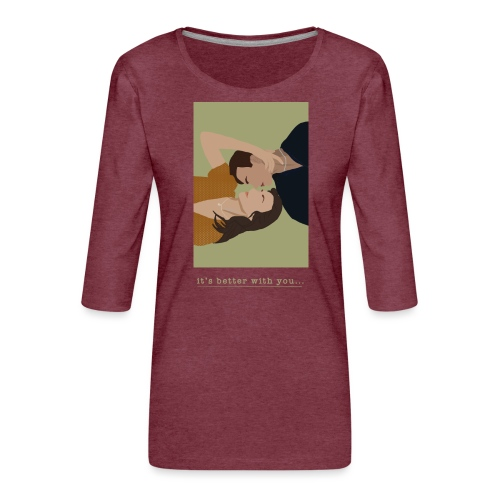 It's better with you - Dame Premium shirt med 3/4-ærmer