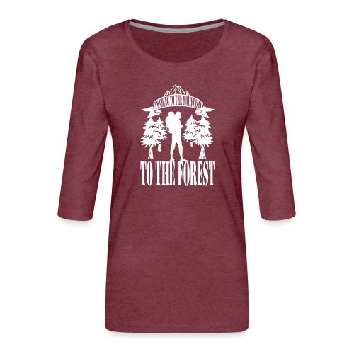I m going to the mountains to the forest - Women's Premium 3/4-Sleeve T-Shirt