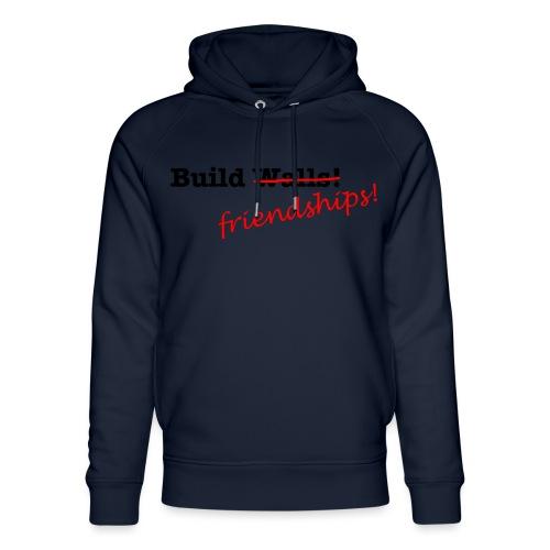 Build Friendships, not walls! - Unisex Organic Hoodie by Stanley & Stella