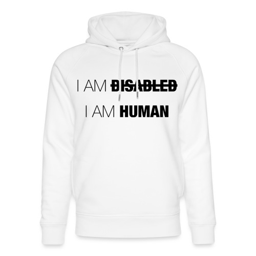 I AM DISABLED - I AM HUMAN - Unisex Organic Hoodie by Stanley & Stella