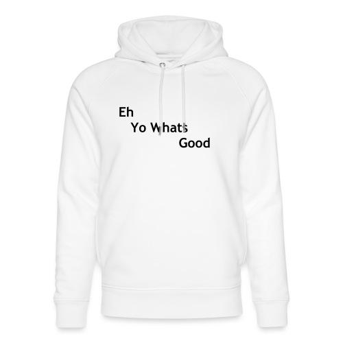 Eh Yo Whats Good Hoodie - Unisex Organic Hoodie by Stanley & Stella