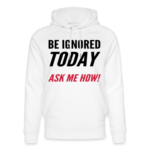 Be Ignored Today - Unisex Organic Hoodie by Stanley & Stella