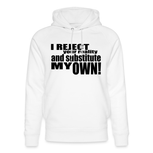 I reject your reality and substitute my own - Unisex Organic Hoodie by Stanley & Stella