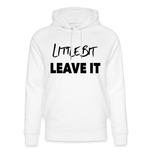 A Little Bit Leave It - Unisex Organic Hoodie by Stanley & Stella