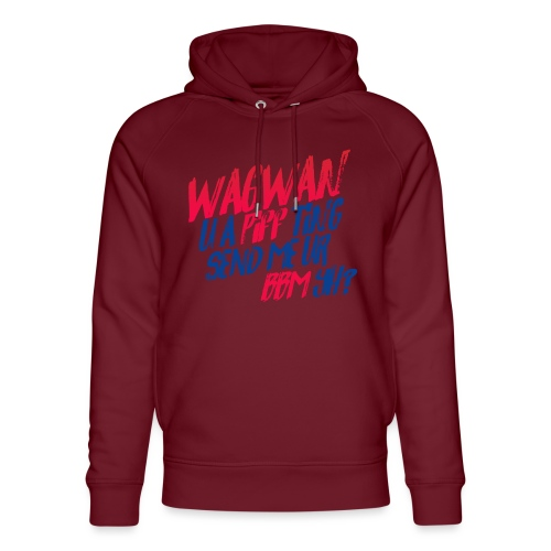 Wagwan PiffTing Send BBM Yh? - Unisex Organic Hoodie by Stanley & Stella