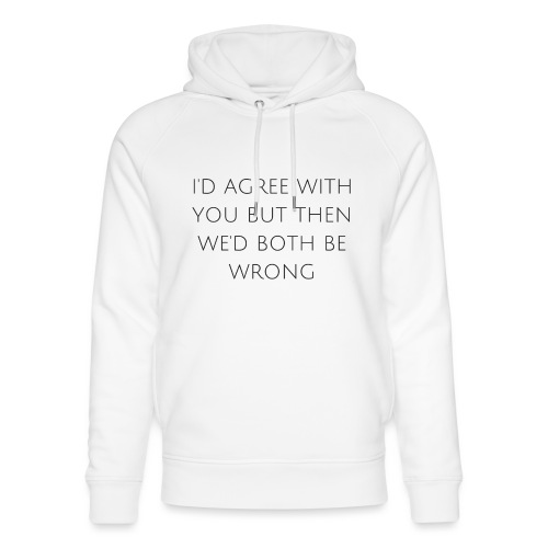 I'd agree with you - Unisex Organic Hoodie by Stanley & Stella