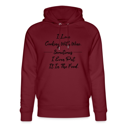 Cooking with wine - Sometimes even the food - Unisex Organic Hoodie by Stanley & Stella