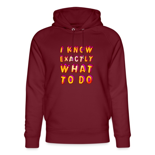 I know exactly what to do - Unisex Organic Hoodie by Stanley & Stella