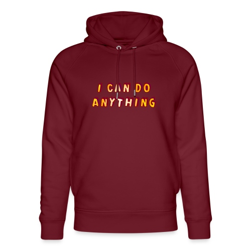 I can do anything - Unisex Organic Hoodie by Stanley & Stella