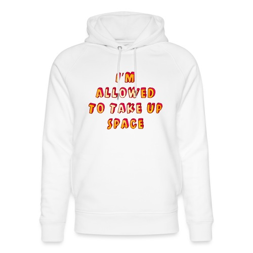 I m allowed to take up space - Unisex Organic Hoodie by Stanley & Stella