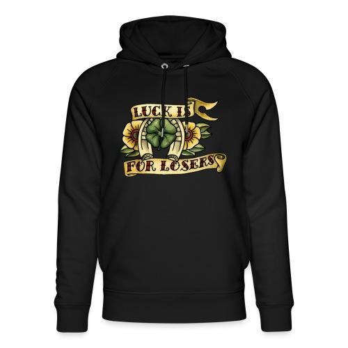 Luck Is For Losers - Unisex Organic Hoodie by Stanley & Stella