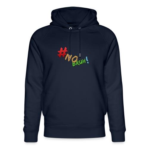 #NoBruh T-shirt - Women - Unisex Organic Hoodie by Stanley & Stella