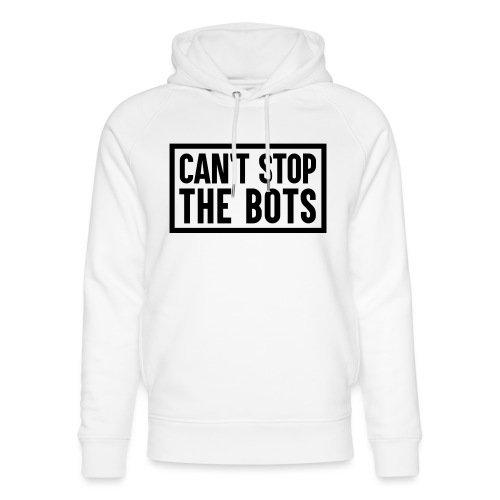 Can't Stop The Bots Premium Tote Bag - Unisex Organic Hoodie by Stanley & Stella
