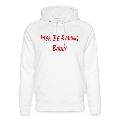 MEN BE RAVING BADLY (TM) - Unisex Organic Hoodie by Stanley & Stella