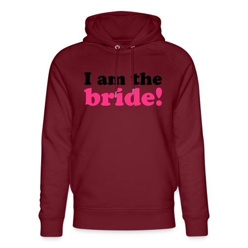 I am the bride! - Unisex Bio-Hoodie von Stanley & Stella