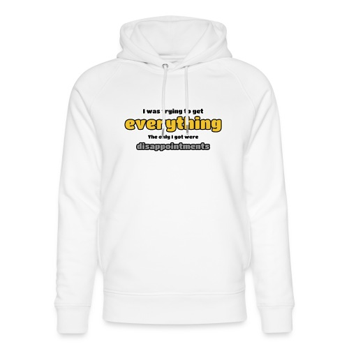 Trying to get everything - got disappointments - Unisex Organic Hoodie by Stanley & Stella